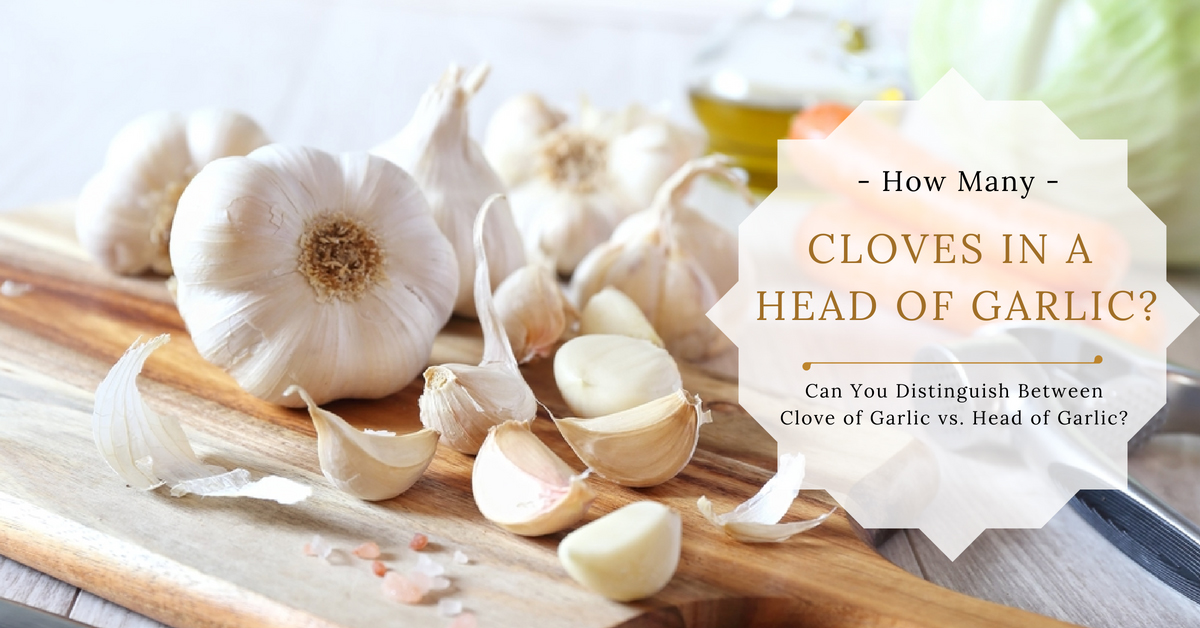 How Many Cloves In A Head of Garlic? Can You Distinguish Between Clove of Garlic vs. Head of Garlic?